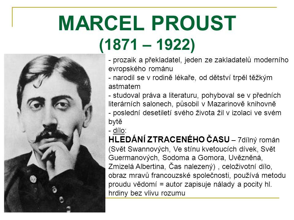MARCEL PROUST (1871 – 1922) prozaik a překladatel, jeden ze zakladatelů moderního evropského románu.
