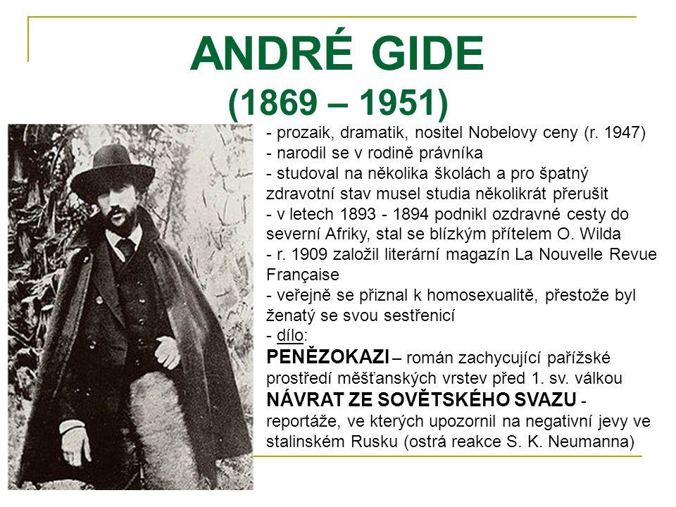 ANDRÉ GIDE (1869 – 1951) prozaik, dramatik, nositel Nobelovy ceny (r. 1947) narodil se v rodině právníka.