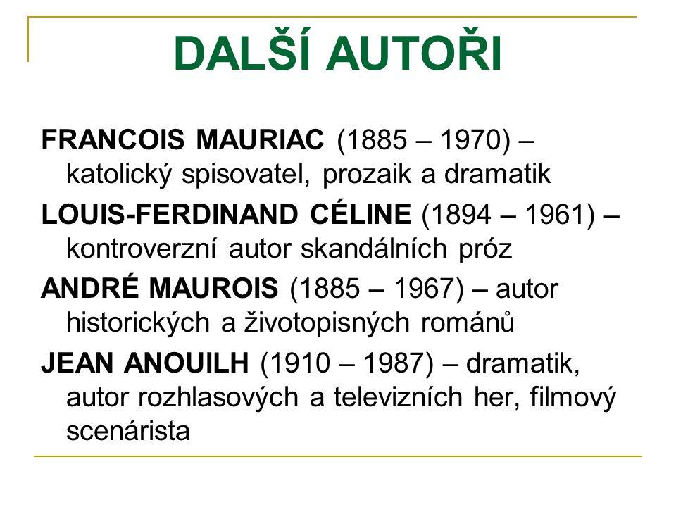DALŠÍ AUTOŘI FRANCOIS MAURIAC (1885 – 1970) – katolický spisovatel, prozaik a dramatik.
