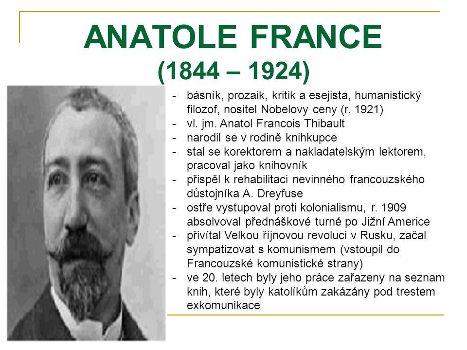 ANATOLE FRANCE (1844 – 1924) básník, prozaik, kritik a esejista, humanistický filozof, nositel Nobelovy ceny (r. 1921)
