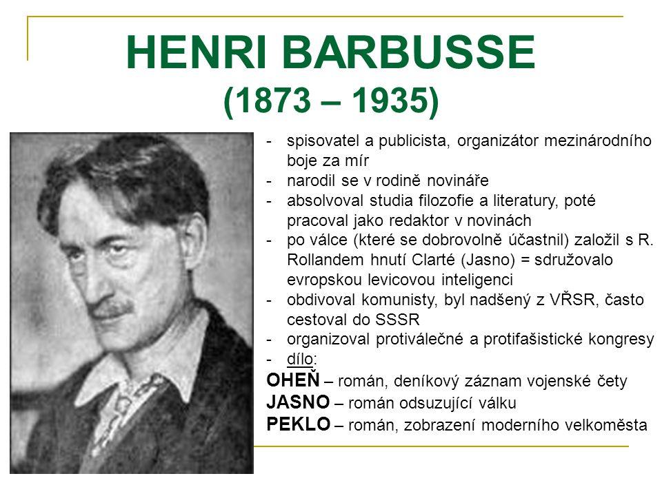 HENRI BARBUSSE (1873 – 1935) spisovatel a publicista, organizátor mezinárodního boje za mír. narodil se v rodině novináře.