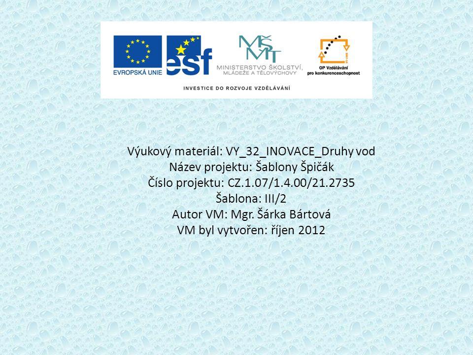 Výukový materiál: VY_32_INOVACE_Druhy vod Název projektu: Šablony Špičák Číslo projektu: CZ.1.07/1.4.00/21.2735 Šablona: III/2 Autor VM: Mgr.
