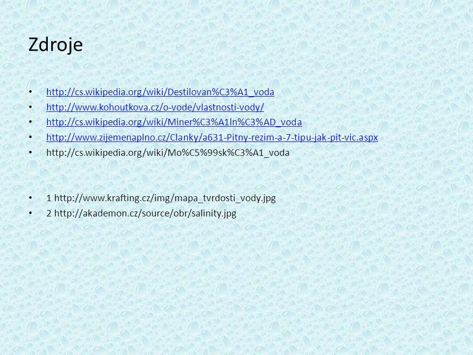Zdroje http://cs.wikipedia.org/wiki/Destilovan%C3%A1_voda
