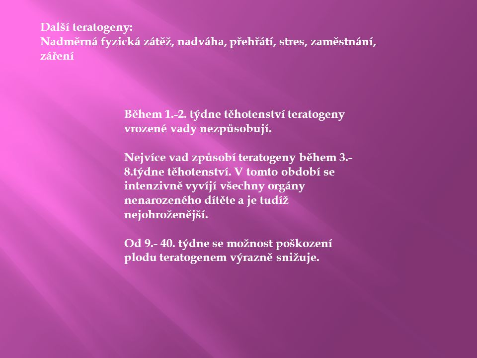 Další teratogeny: Nadměrná fyzická zátěž, nadváha, přehřátí, stres, zaměstnání, záření.