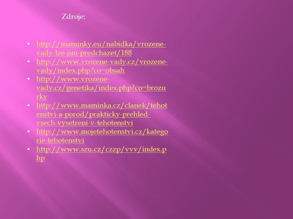 Zdroje: http://maminky.eu/nabidka/vrozene-vady-lze-jim-predchazet/188. http://www.vrozene-vady.cz/vrozene-vady/index.php co=obsah.