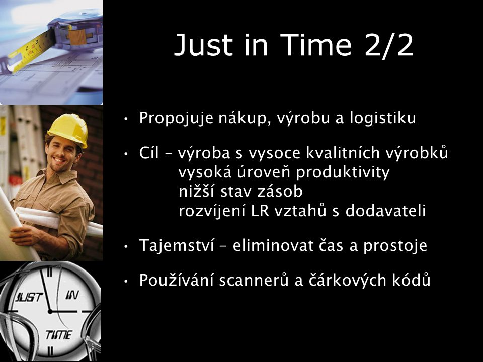 Just in Time 2/2 Propojuje nákup, výrobu a logistiku