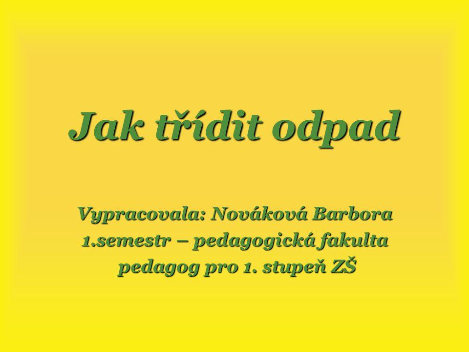 Vypracovala: Nováková Barbora 1.semestr – pedagogická fakulta