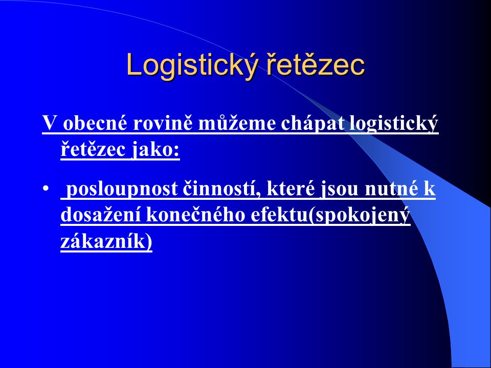 Logistický řetězec V obecné rovině můžeme chápat logistický řetězec jako: