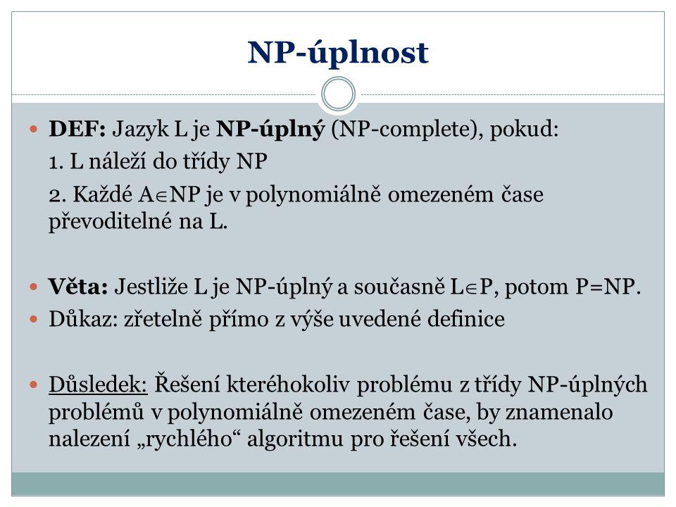 NP-úplnost DEF: Jazyk L je NP-úplný (NP-complete), pokud: