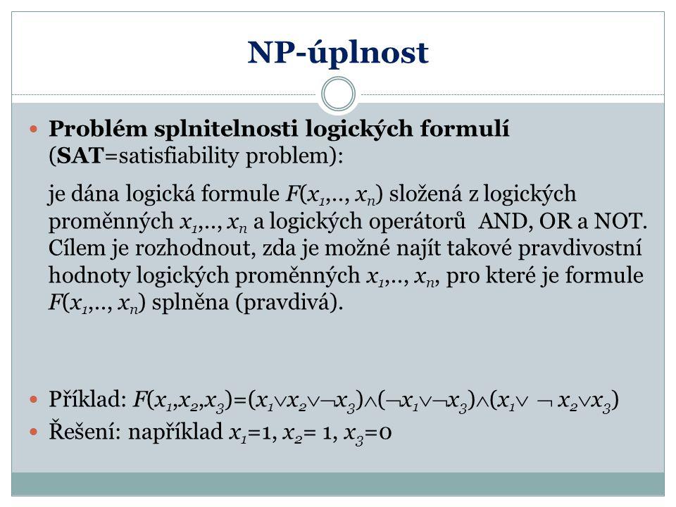 NP-úplnost Problém splnitelnosti logických formulí (SAT=satisfiability problem):