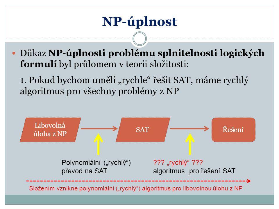 NP-úplnost Důkaz NP-úplnosti problému splnitelnosti logických formulí byl průlomem v teorii složitosti: