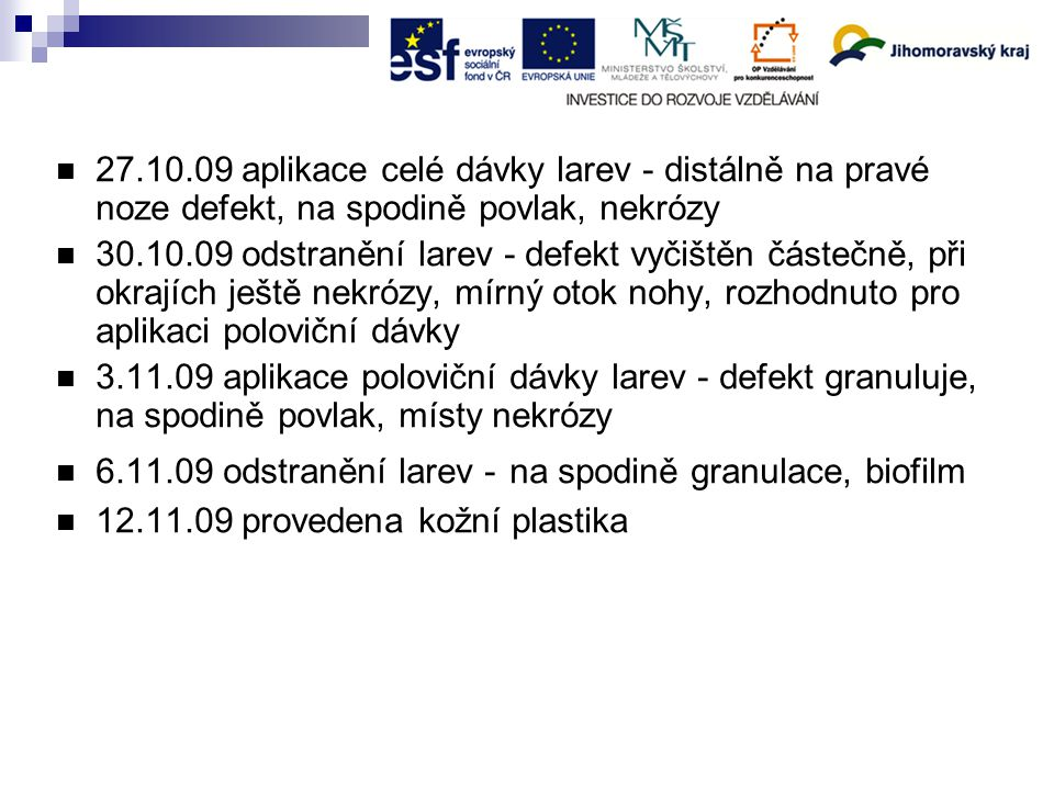 27.10.09 aplikace celé dávky larev - distálně na pravé noze defekt, na spodině povlak, nekrózy