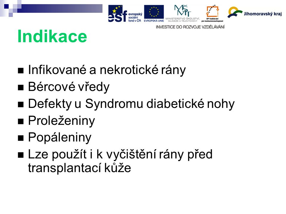 Indikace Infikované a nekrotické rány Bércové vředy