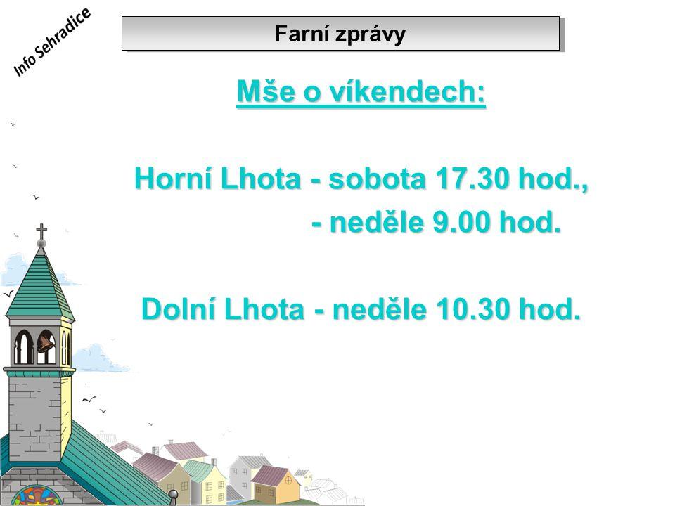 Horní Lhota - sobota 17.30 hod., Dolní Lhota - neděle 10.30 hod.