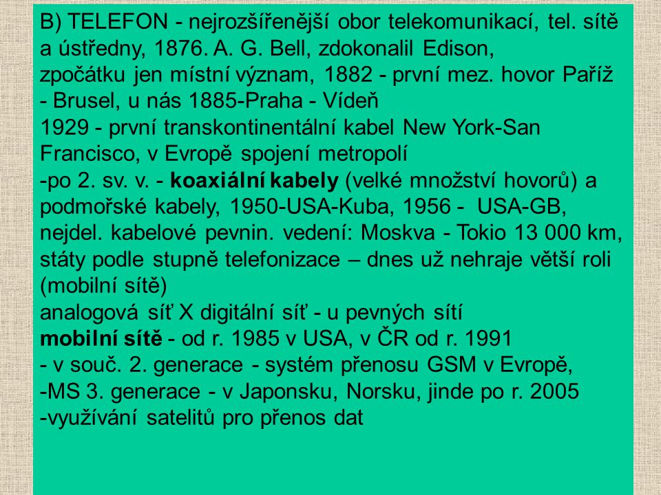 B) TELEFON - nejrozšířenější obor telekomunikací, tel