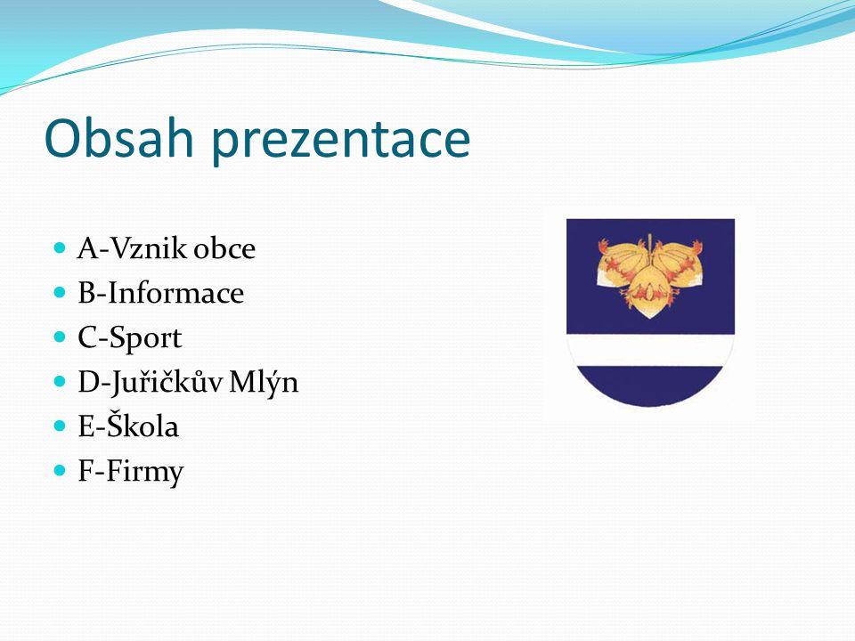 Obsah prezentace A-Vznik obce B-Informace C-Sport D-Juřičkův Mlýn