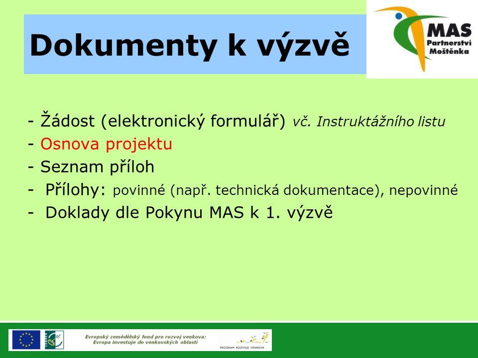 Dokumenty k výzvě - Žádost (elektronický formulář) vč. Instruktážního listu. - Osnova projektu. - Seznam příloh.