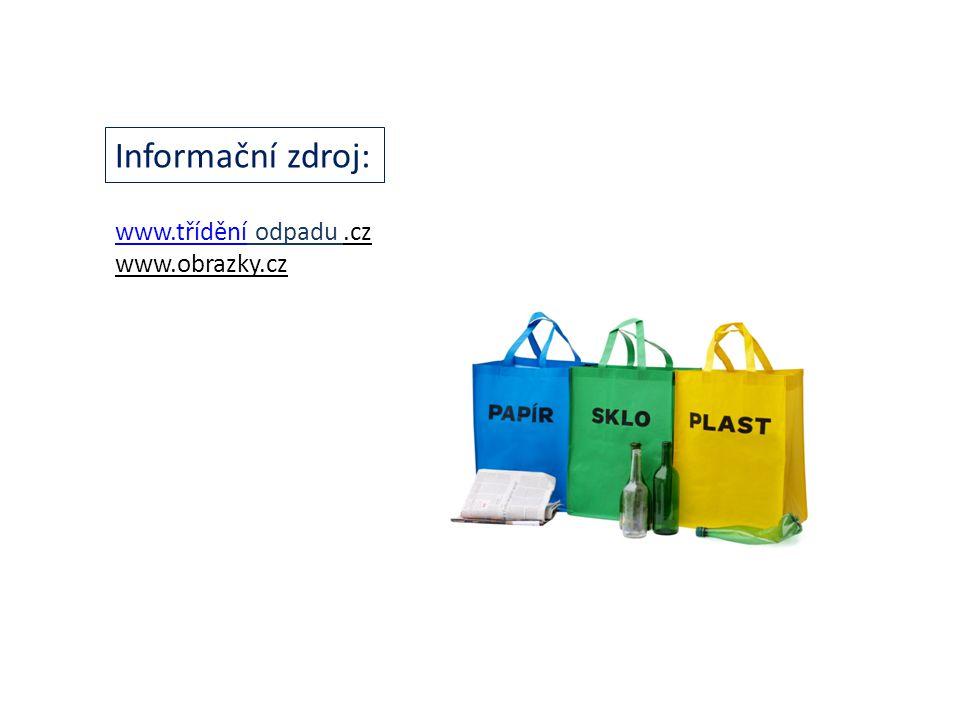 Informační zdroj: www.třídění odpadu .cz www.obrazky.cz
