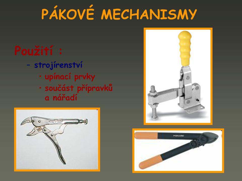 PÁKOVÉ MECHANISMY Použití : strojírenství upínací prvky