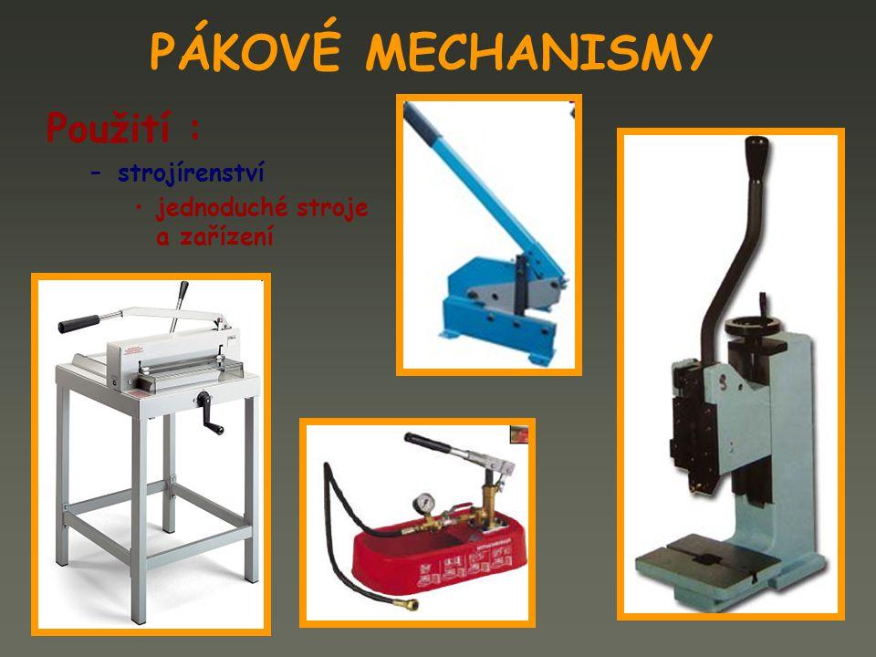 PÁKOVÉ MECHANISMY Použití : strojírenství jednoduché stroje a zařízení