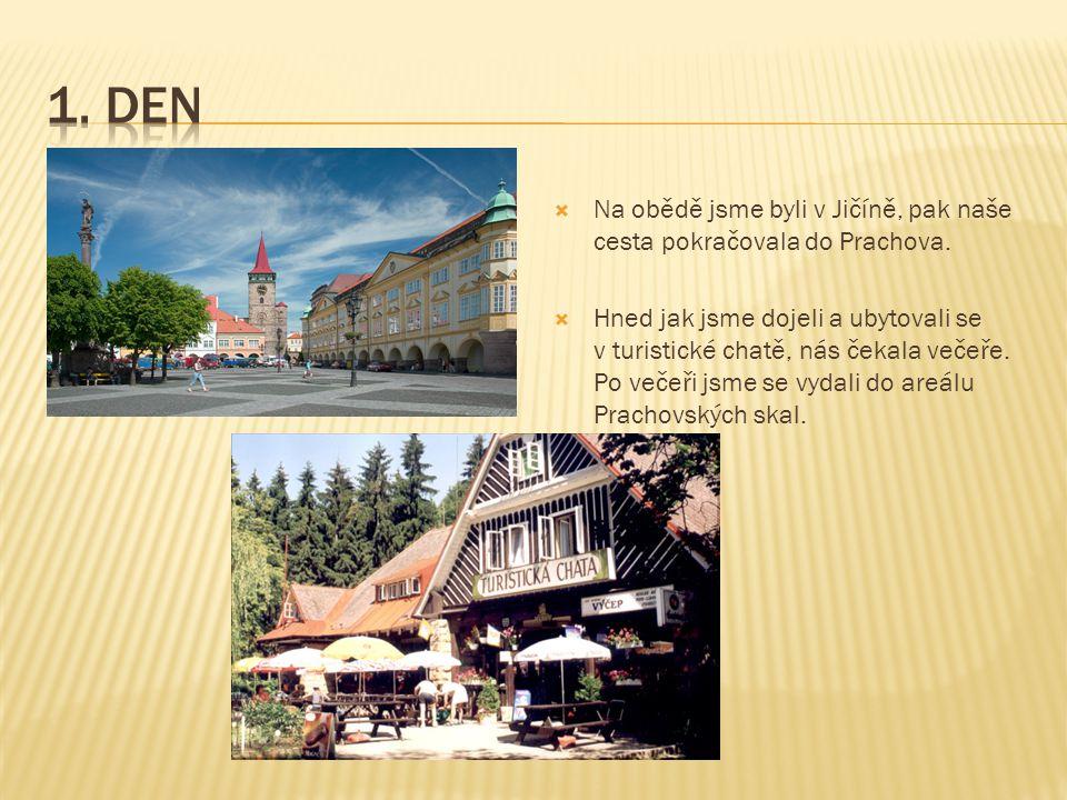 1. den Na obědě jsme byli v Jičíně, pak naše cesta pokračovala do Prachova.