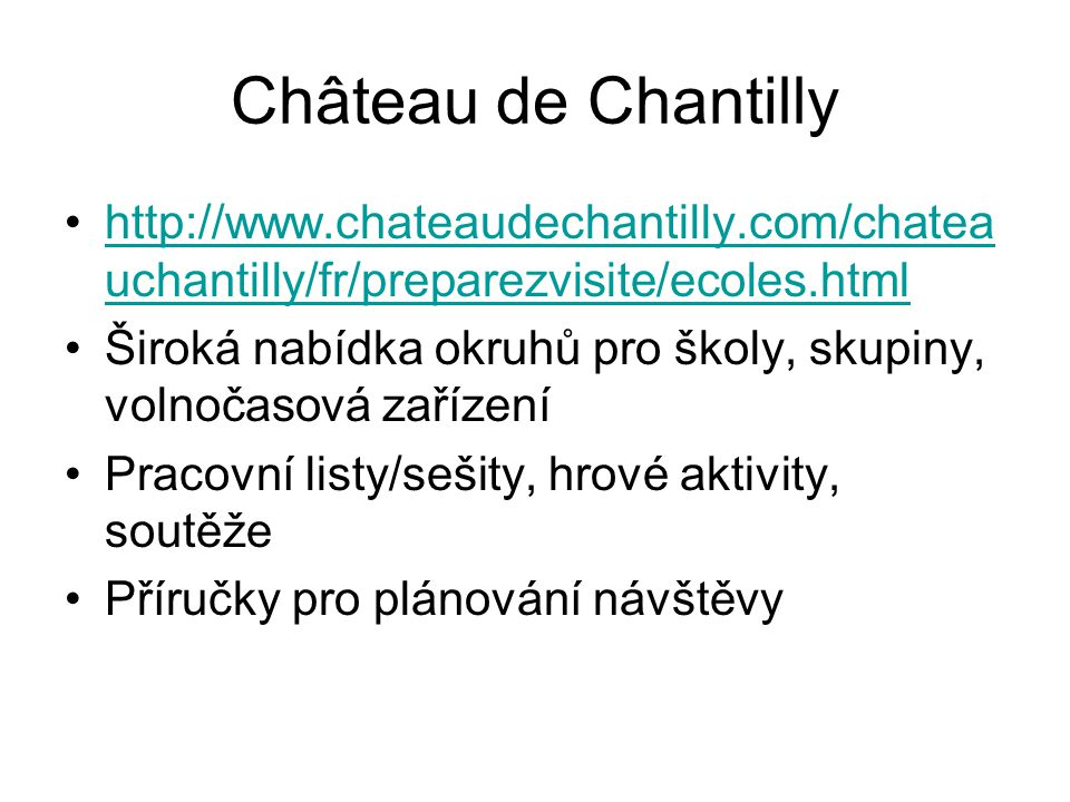 Château de Chantilly http://www.chateaudechantilly.com/chateauchantilly/fr/preparezvisite/ecoles.html.