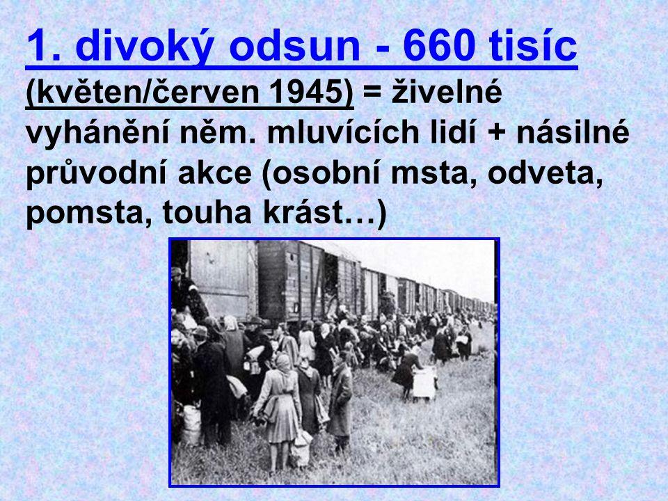 1. divoký odsun - 660 tisíc (květen/červen 1945) = živelné vyhánění něm.