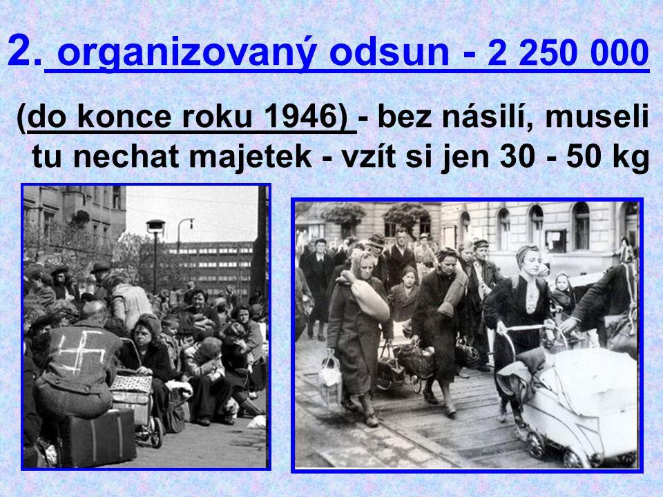 organizovaný odsun - 2 250 000 (do konce roku 1946) - bez násilí, museli tu nechat majetek - vzít si jen 30 - 50 kg.