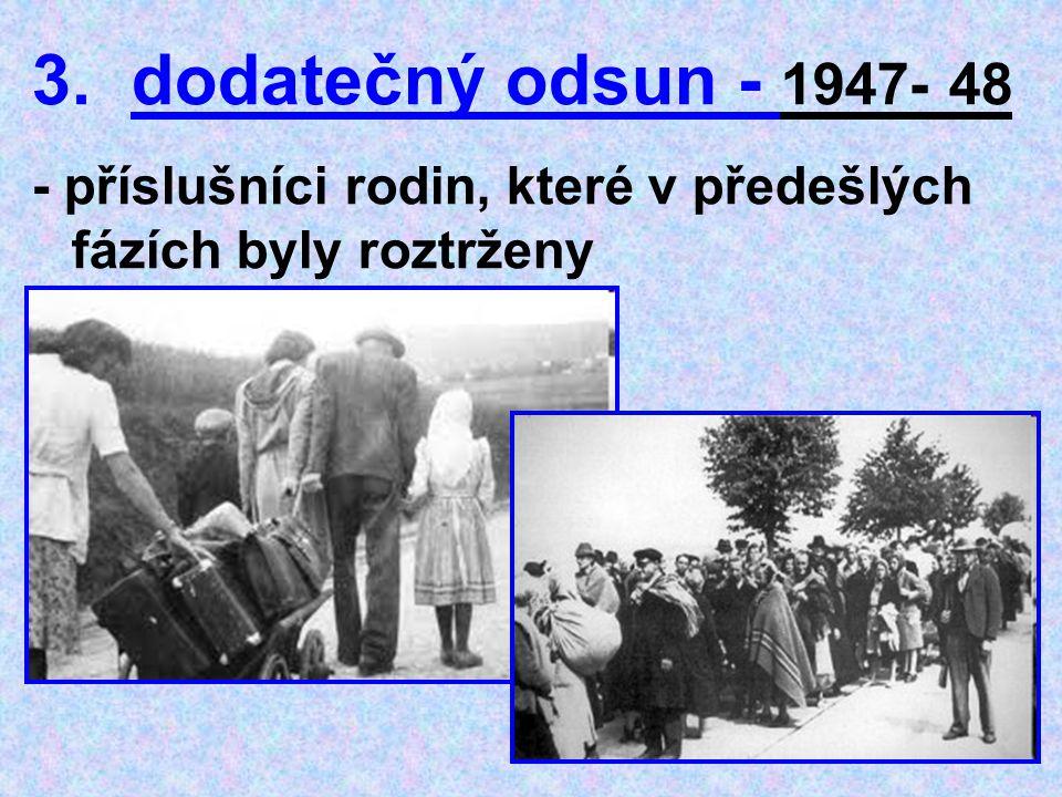 dodatečný odsun - 1947- 48 - příslušníci rodin, které v předešlých fázích byly roztrženy