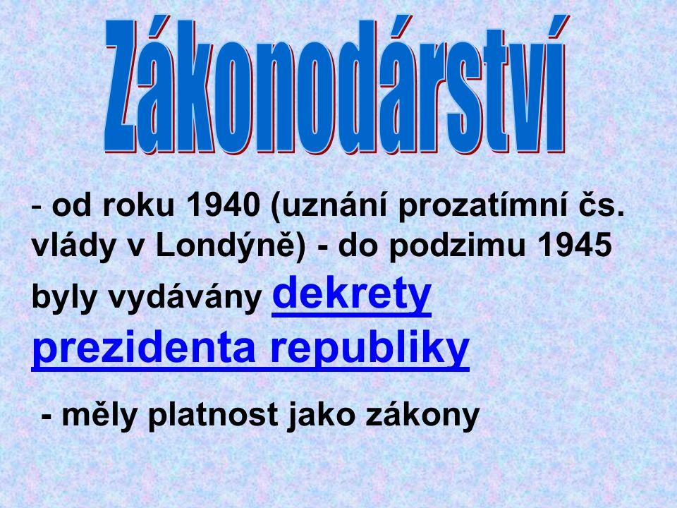 Zákonodárství od roku 1940 (uznání prozatímní čs. vlády v Londýně) - do podzimu 1945 byly vydávány dekrety prezidenta republiky.