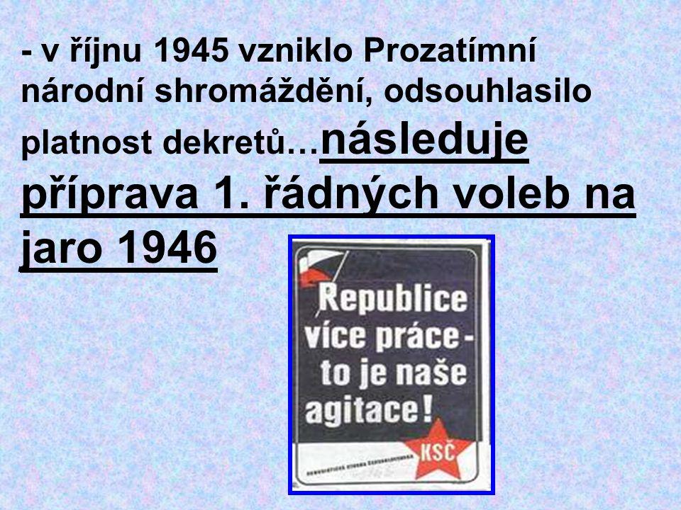 - v říjnu 1945 vzniklo Prozatímní národní shromáždění, odsouhlasilo platnost dekretů…následuje příprava 1.