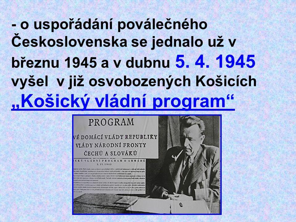 - o uspořádání poválečného Československa se jednalo už v březnu 1945 a v dubnu 5.