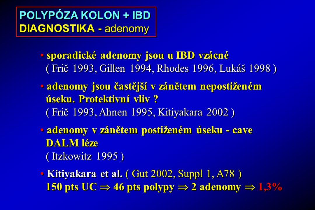POLYPÓZA KOLON + IBD DIAGNOSTIKA - adenomy. sporadické adenomy jsou u IBD vzácné. ( Frič 1993, Gillen 1994, Rhodes 1996, Lukáš 1998 )