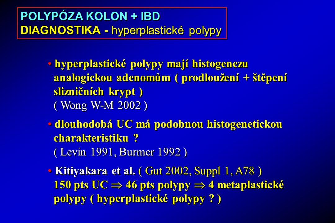 POLYPÓZA KOLON + IBD DIAGNOSTIKA - hyperplastické polypy. hyperplastické polypy mají histogenezu. analogickou adenomům ( prodloužení + štěpení.