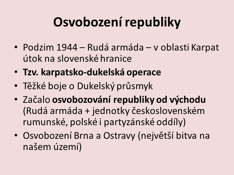 Osvobození republiky Podzim 1944 – Rudá armáda – v oblasti Karpat útok na slovenské hranice. Tzv. karpatsko-dukelská operace.