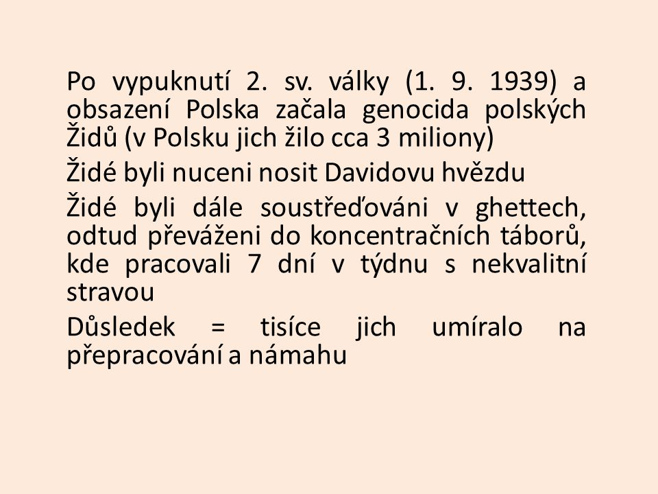 Po vypuknutí 2. sv. války (1. 9. 1939) a obsazení Polska začala genocida polských Židů (v Polsku jich žilo cca 3 miliony)
