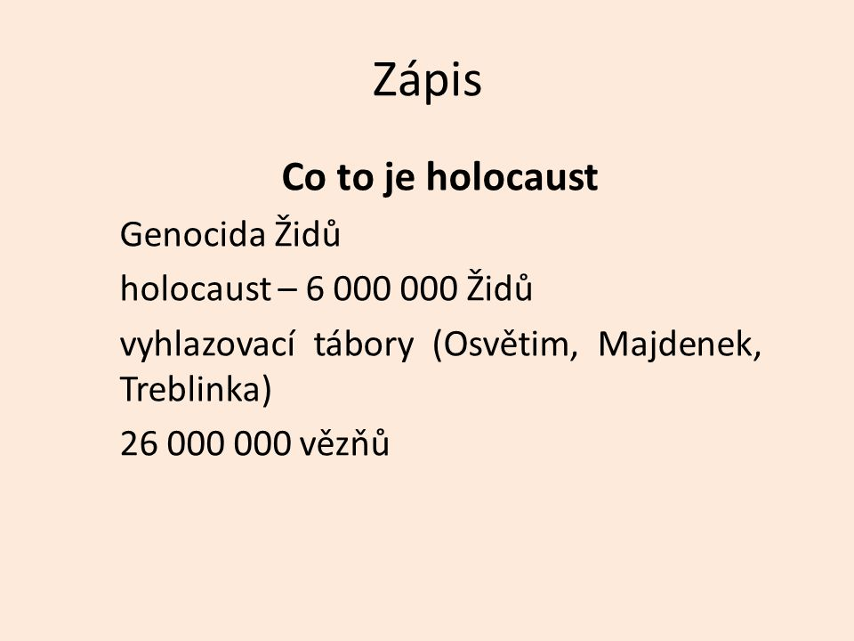 Zápis Co to je holocaust Genocida Židů holocaust – 6 000 000 Židů