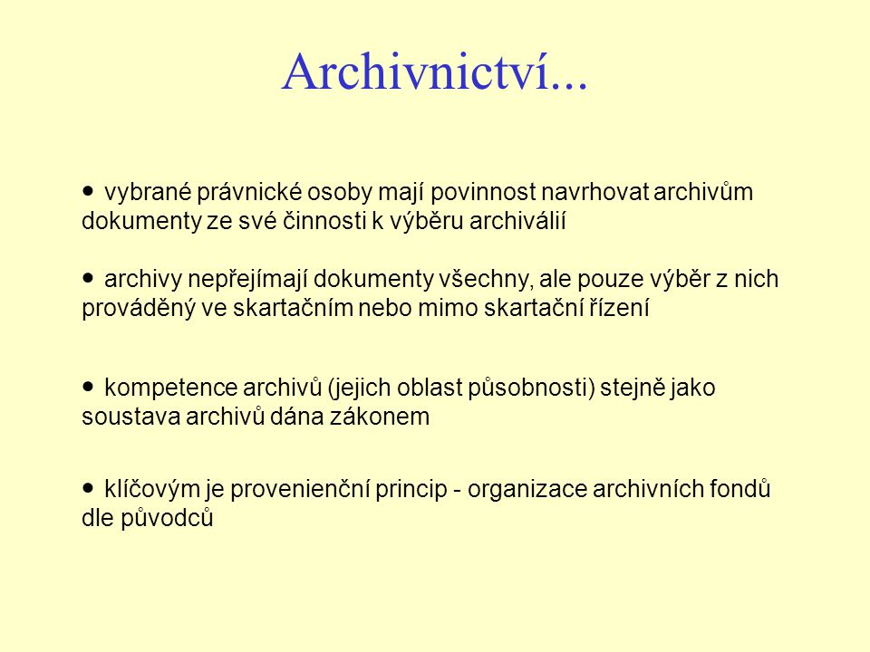 Archivnictví... vybrané právnické osoby mají povinnost navrhovat archivům dokumenty ze své činnosti k výběru archiválií.