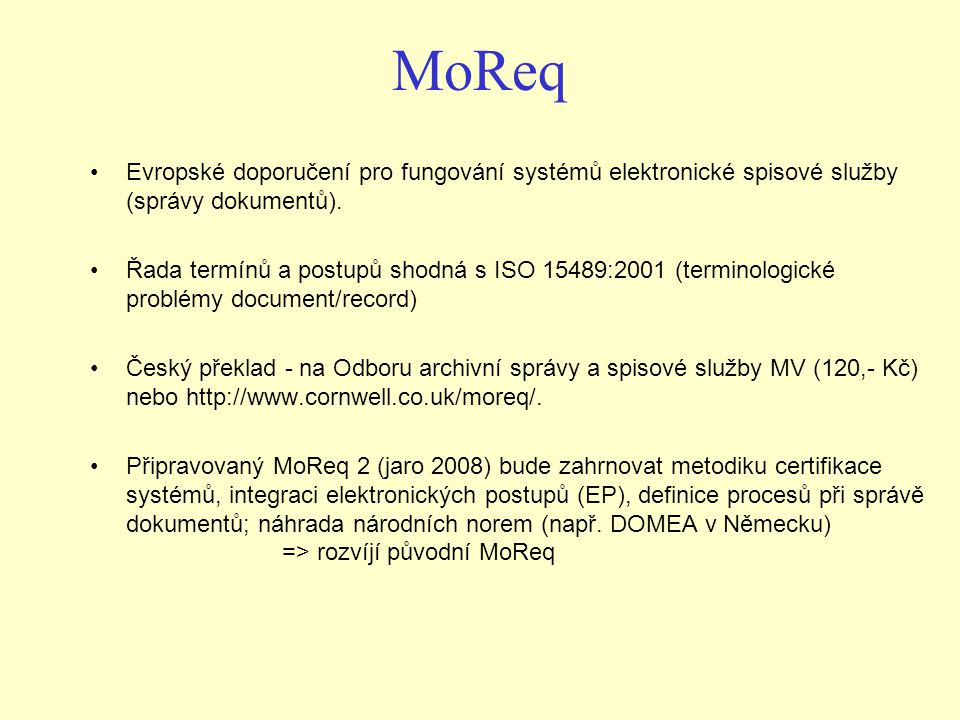 MoReq Evropské doporučení pro fungování systémů elektronické spisové služby (správy dokumentů).