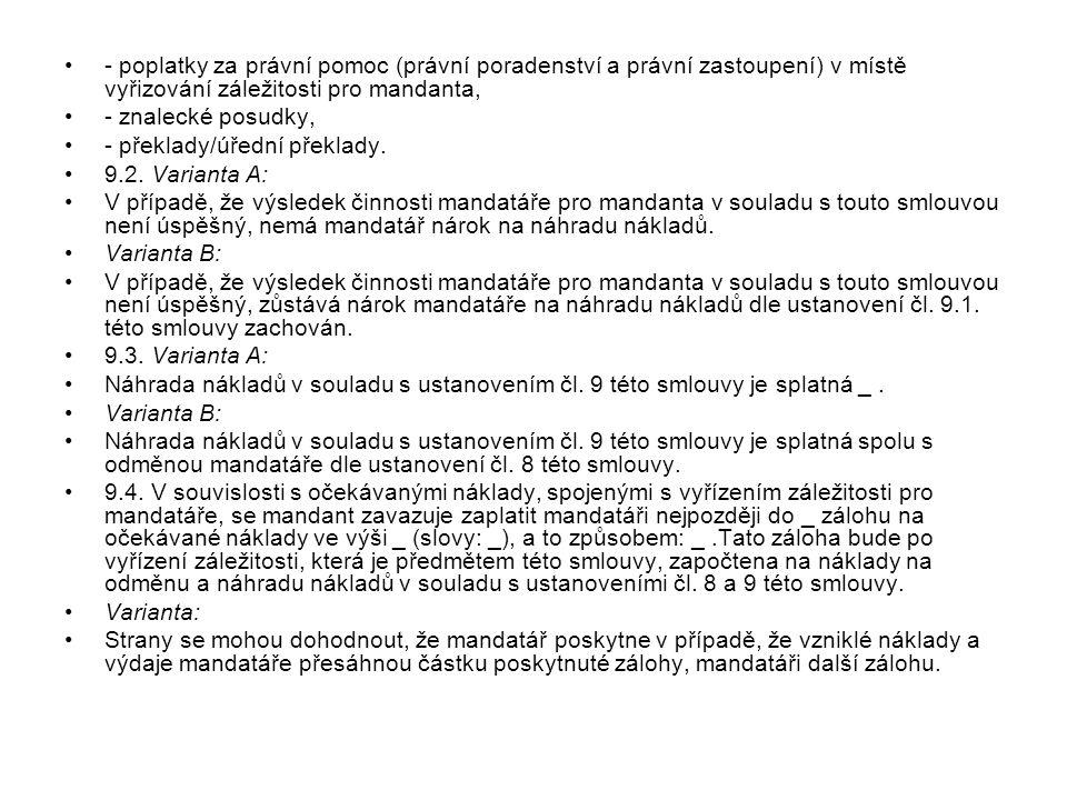 - poplatky za právní pomoc (právní poradenství a právní zastoupení) v místě vyřizování záležitosti pro mandanta,