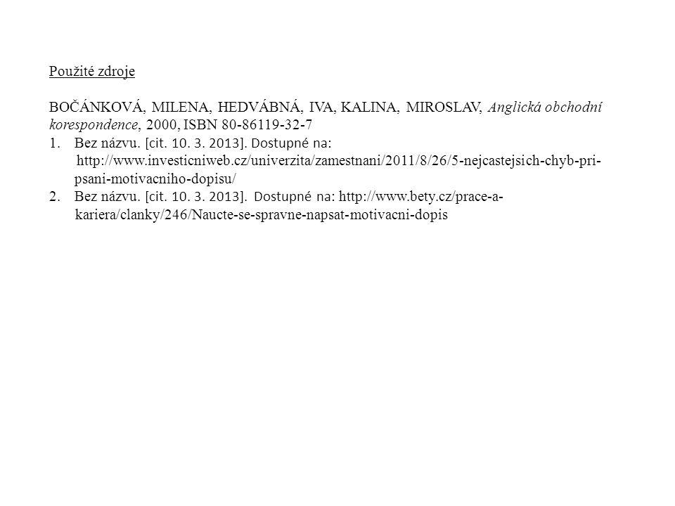 Použité zdroje BOČÁNKOVÁ, MILENA, HEDVÁBNÁ, IVA, KALINA, MIROSLAV, Anglická obchodní korespondence, 2000, ISBN 80-86119-32-7.