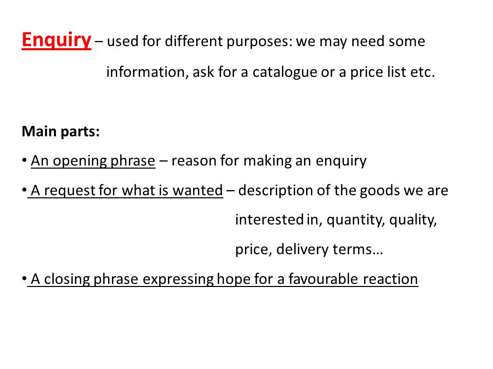 Enquiry – used for different purposes: we may need some