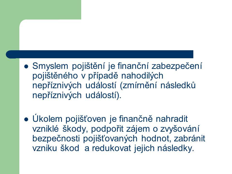 Smyslem pojištění je finanční zabezpečení pojištěného v případě nahodilých nepříznivých událostí (zmírnění následků nepříznivých událostí).