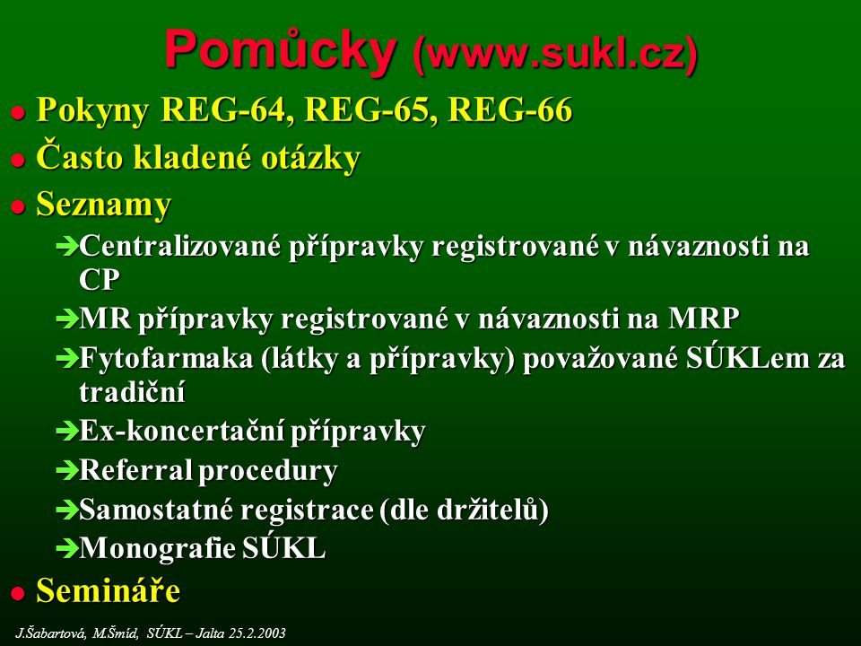 Pomůcky (www.sukl.cz) Pokyny REG-64, REG-65, REG-66