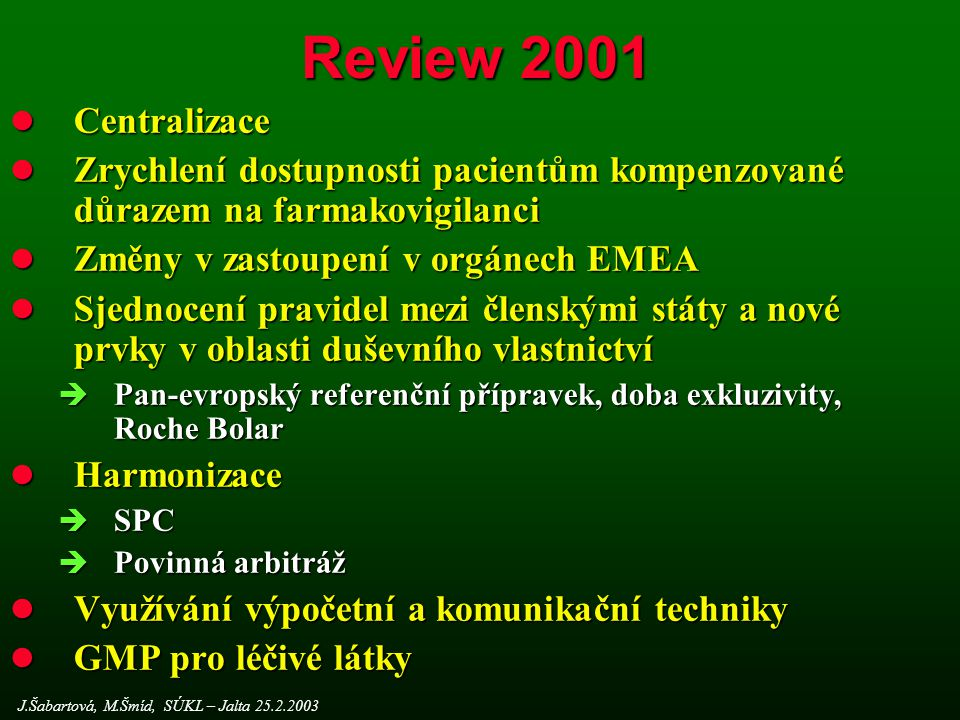 Review 2001 Centralizace. Zrychlení dostupnosti pacientům kompenzované důrazem na farmakovigilanci.