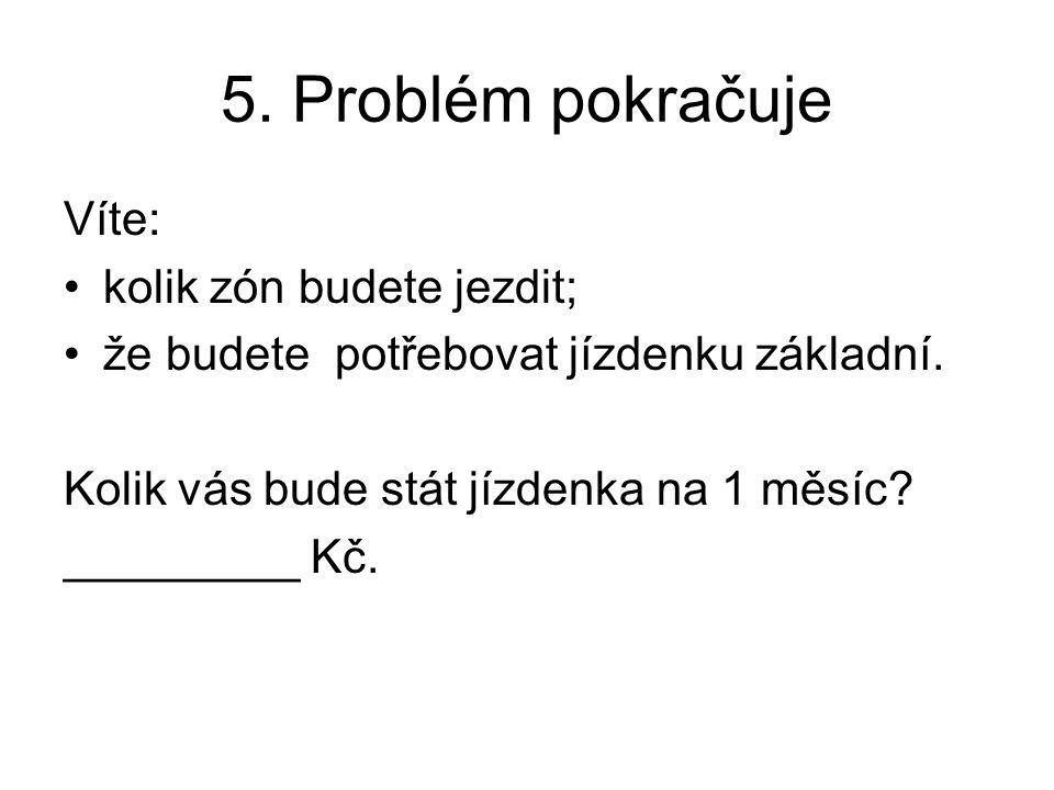 5. Problém pokračuje Víte: kolik zón budete jezdit;
