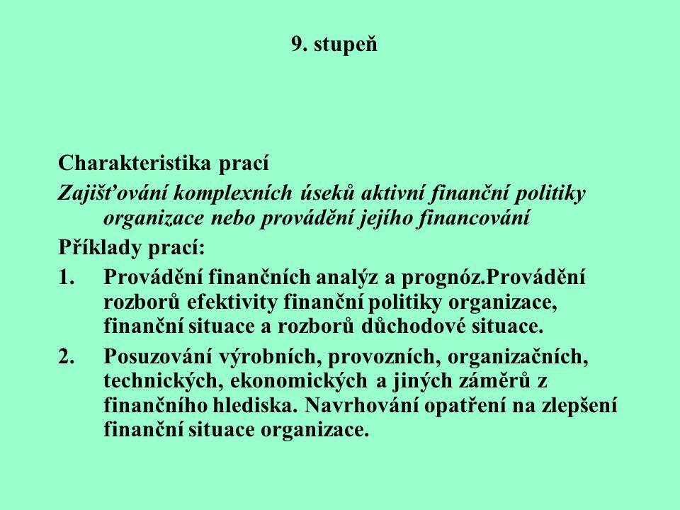 9. stupeň Charakteristika prací. Zajišťování komplexních úseků aktivní finanční politiky organizace nebo provádění jejího financování.