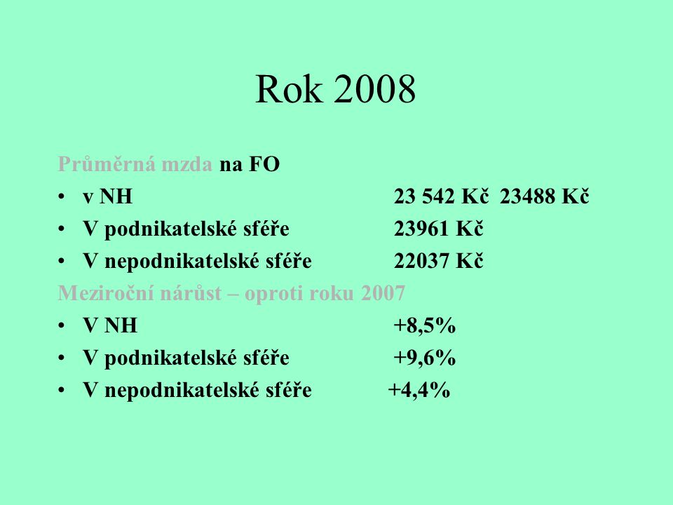 Rok 2008 Průměrná mzda na FO v NH 23 542 Kč 23488 Kč