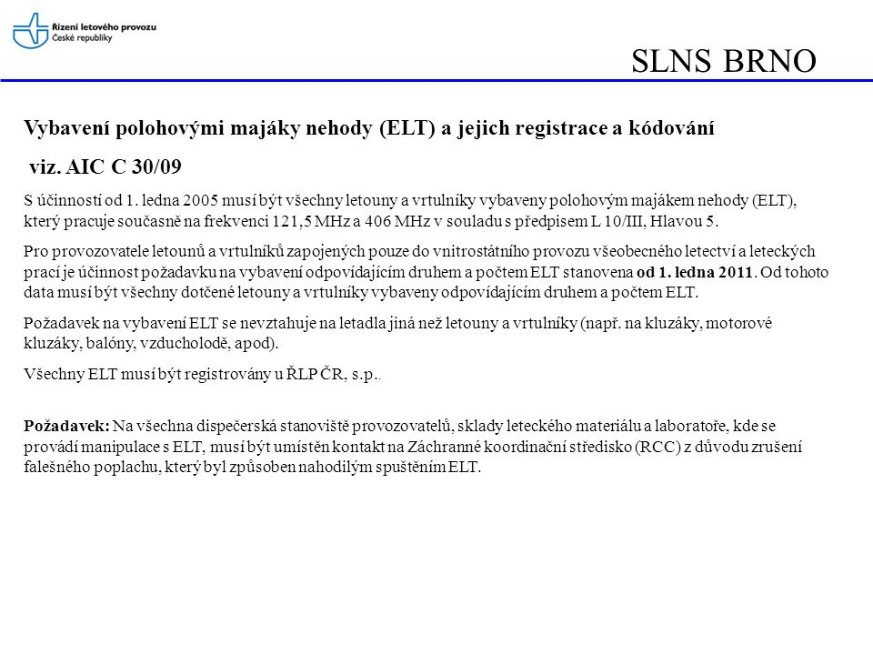 SLNS BRNO Vybavení polohovými majáky nehody (ELT) a jejich registrace a kódování. viz. AIC C 30/09.