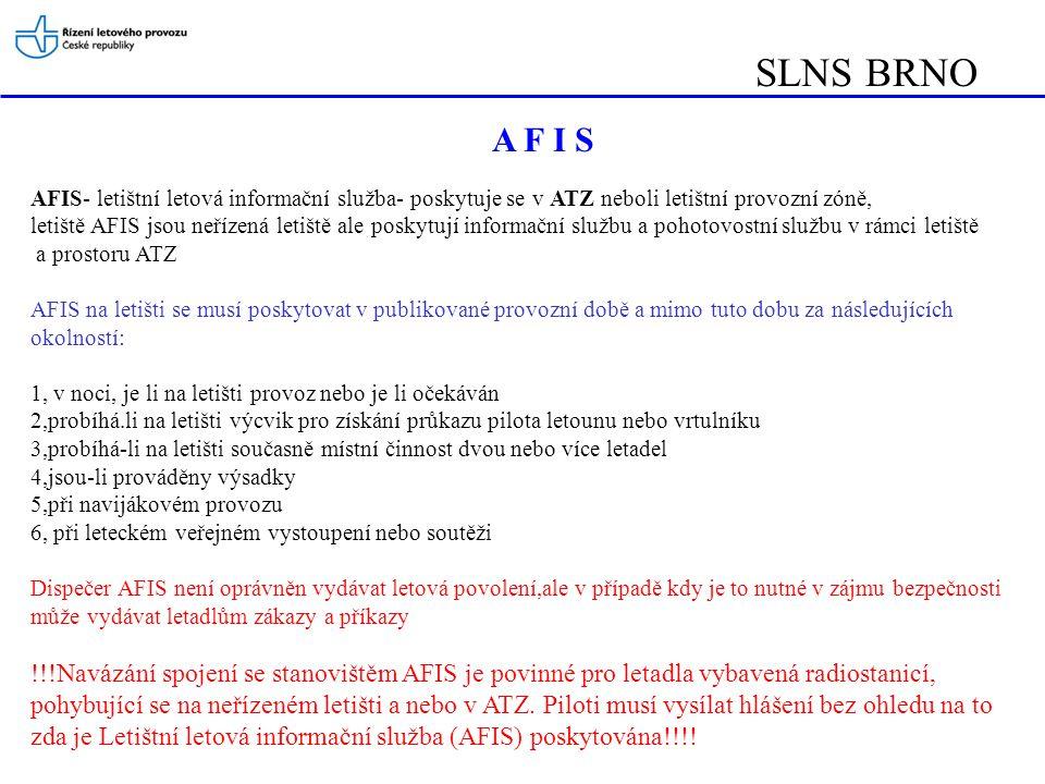 SLNS BRNO A F I S. AFIS- letištní letová informační služba- poskytuje se v ATZ neboli letištní provozní zóně,
